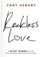 Reckless Love: A 40-Day Journey Into the Overwhelming, Never-Ending Love of God Hardback