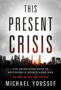 This Present Crisis: The Seven-Step Path to Restoring a World Gone Mad Hardback