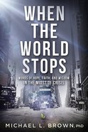 When the World Stops: Words of Hope, Faith, and Wisdom in the Midst of Crisis Paperback