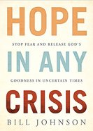 Hope in the Midst of Any Crisis: Stop Fear and Release God's Goodness in Uncertain Times Paperback