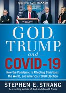 God, Trump, and Covid-19: How the Pandemic is Affecting Christians, the World, and America's 2020 Election Paperback