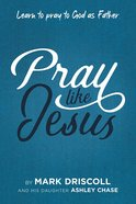 Pray Like Jesus: Learn to Pray to God as Father Paperback