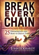 Break Every Chain: 25 Strongholds and How to Defeat Them Paperback