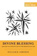 "Divine Blessing and the Fullness of Life in the Presence of God: ""A Biblical Theology of Divine Blessings"" (Short Studies In Systematic Theology Serie Paperback"