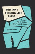 Why Am I Feeling Like This?: A Teen's Guide to Freedom From Anxiety and Depression Paperback