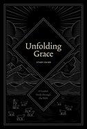 Unfolding Grace: A Guided Study Through the Bible (Study Guide) Paperback