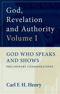 God Who Speaks and Shows -Preliminary Considerations (#01 in God, Revelation And Authority Series) Paperback