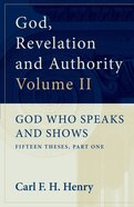 God Who Speaks and Shows (#02 in God, Revelation And Authority Series) Paperback