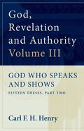 God Who Speaks and Shows (#03 in God, Revelation And Authority Series) Paperback