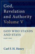 God Who Stands and Stays (#05 in God, Revelation And Authority Series) Paperback