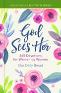 God Sees Her: 365 Devotions For Women By Women (Our Daily Bread Series) Hardback