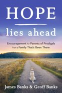 Hope Lies Ahead: Encouragement For Parents of Prodigals From a Family That's Been There (Our Daily Bread Series) Paperback