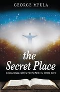 The Secret Place - Encounter God's Presence eBook