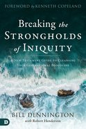 Breaking the Strongholds of Iniquity: A New Testament Guide to Cleansing Your Generational Bloodline Paperback