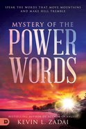Mystery of the Power Words: Speak the Words That Move Mountains and Make Hell Tremble Hardback