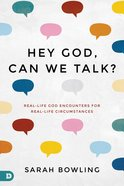Hey, God: Can We Talk?: Real-Life God Encounters For Real-Life Circumstances Paperback