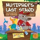 Mutzphey's Last Stand: A Mutzphey and Milo Story! Hardback
