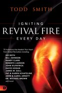 Igniting Revival Fire Everyday: 70 Invitations That Awaken Your Heart From Global Revivalists Paperback
