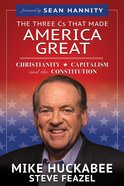 The Three Cs That Made America Great: Christianity, Capitalism and the Constitution Paperback