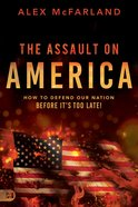 The Assault on America: How to Defend Our Nation Before It's Too Late! Paperback