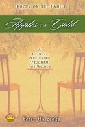 Apples of Gold: 6 Week Nurturing Program For Women Paperback