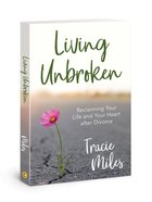 Living Unbroken: Reclaiming Your Life and Your Heart After Divorce Paperback