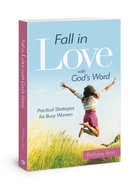 Fall in Love With God's Word: Practical Strategies For Busy Women Paperback