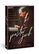 Pastor Jack: The Authorized Biography of Jack Hayford Hardback