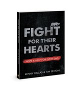 Fight For Their Hearts: Hope and Help For Every Dad Paperback