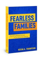 Fearless Families: Building Brave Homes in An Uncertain World Paperback