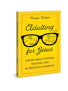 Adulting For Jesus: A Book About Purpose, Trusting God, and Burritos (Obviously) Paperback