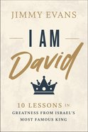 I Am David: 10 Lessons in Greatness From Israel's Most Famous King Hardback