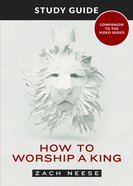 How to Worship a King (Study Guide) Paperback