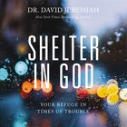 Shelter in God: Your Refuge in Times of Trouble CD