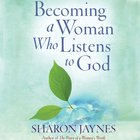 Becoming a Woman Who Listens to God eAudio