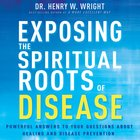 Exposing the Spiritual Roots of Disease eAudio