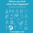 Where Was God When That Happened? (Questions Christian Ask Series) eAudio