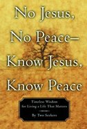 No Jesus, No Peace -- Know Jesus, Know Peace eBook
