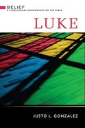 Luke (Belief: Theological Commentary On The Bible Series) Hardback