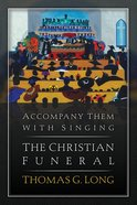 Accompany Them With Singing: The Christian Funeral Paperback
