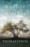 Whence and Whither: On Lives and Living Paperback