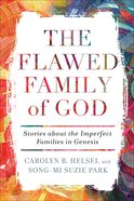 The Flawed Family of God: Stories About the Imperfect Families in Genesis Paperback
