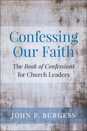 Confessing Our Faith: The Book of Confessions For Church Leaders Paperback