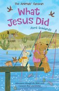 What Jesus Did: Adventures Through the Bible With Caravan Bear and Friends Paperback