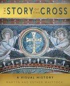 The Story of the Cross: A Visual History Hardback