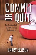 Commit Or Quit: The 'Two Year Rule' and Other Rules For Romance Paperback