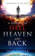 A Journey to Hell, Heaven, and Back eBook