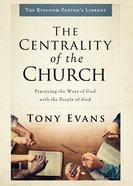 The Centrality of the Church (The Kingdom Pastor's Library Series) eBook