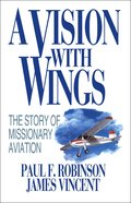 A Vision With Wings: The Story of Missionary Aviation eBook