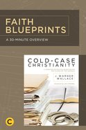 A 30-Minute Overview of Cold-Case Christianity (Faith Blueprints Series) eBook